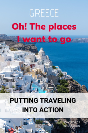 Oh! The places I want to go | Solowords into action | Travel