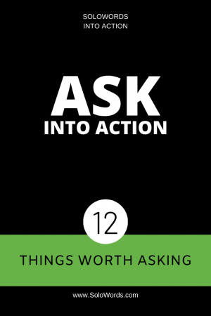 Ask into Action | SoloWords into Action