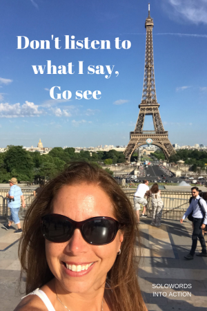 Don't listen to what I say go see | SoloWords into action | Travel