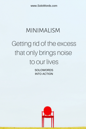 Minimalism-Get rid of the excess-SoloWords into Action